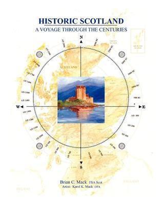 Historic Scotland: A Voyage Through the Centuries  by  Brian C. Mack