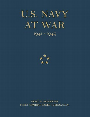 U.S. Navy at War: Official Reports Fleet Admiral Ernest J. King, U.S.N. by Ernest J. King