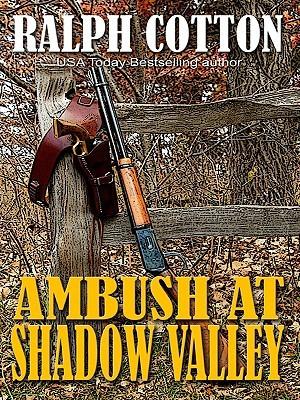 Ambush at Shadow Valley  by  Ralph Cotton