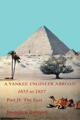 A Yankee Engineer Abroad : Part II: The East Frederick Hubbard