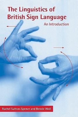 The Linguistics of British Sign Language: An Introduction Rachel Sutton-Spence