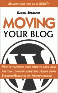 Moving Your Blog: How to transfer your blog to your own personal domain name and server from Blogger/Blogspot or Wordpress.com  by  Darryl Erentzen
