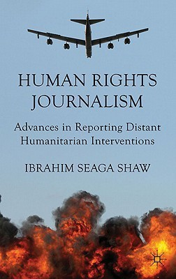 Human Rights Journalism: Advances in Reporting Distant Humanitarian Interventions Ibrahim Seaga Shaw