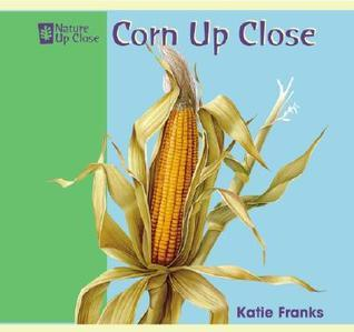 Corn Up Close  by  Katie Franks