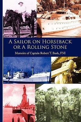A Sailor on Horseback Robert T. Bush