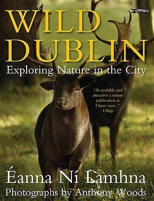Wild Dublin: Exploring Nature in the City  by  Anna N- Lamhna