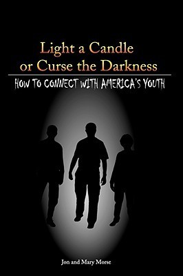 Light a Candle or Curse the Darkness  by  Jon Morse