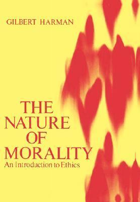 The Nature of Morality: An Introduction to Ethics Gilbert Harman