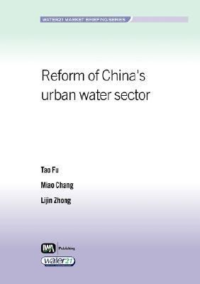 Reform Of Chinas Urban Water Sector (Water21 Market Briefing Series) Tao Fu