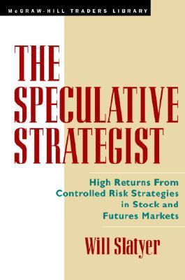 The Speculative Strategist: High Returns from Controlled Risk Strategies in Stock and Futures Markets Will Slayter