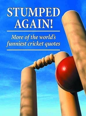 Stumped Again! More of the worlds funniest cricket quotes  by  Crombie Jardine