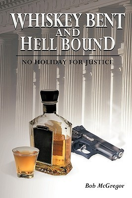 Whiskey Bent And Hell Bound: No Holiday For Justice Bob McGregor