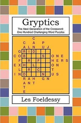 Gryptics: The Next Generation of the Crossword: One Hundred Challenging Word Puzzles Les Foeldessy