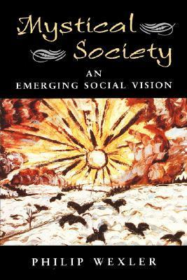 Mystical Society: An Emerging Social Vision  by  Philip Wexler