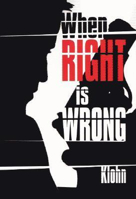 When Right Is Wrong  by  E. Milton Klohn