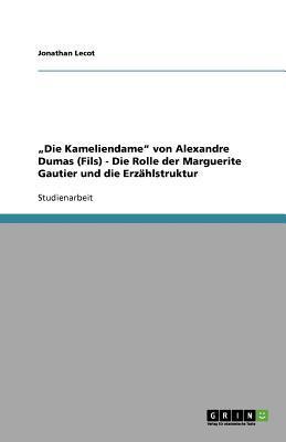 Die Kameliendame Von Alexandre Dumas (Fils) - Die Rolle Der Marguerite Gautier Und Die Erz Hlstruktur  by  Jonathan Lecot