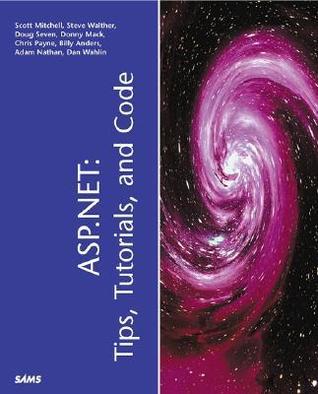 ASP. Net: Tips, Tutorials, & Code [With CD] Scott Mitchell