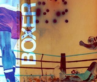 Boxer: An Anthology of Writings on Boxing and the Visual Arts  by  David Chandler