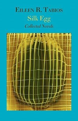Silk Egg: Collected Novels Eileen R. Tabios