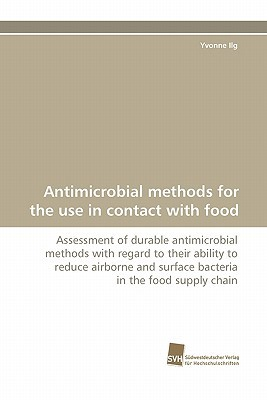 Antimicrobial Methods for the Use in Contact with Food  by  Yvonne Ilg
