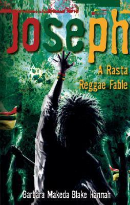 Joseph: A Rasta Reggae Fable Barbara Makeda Blake Hannah