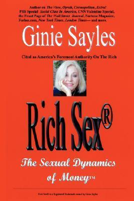 Rich Sex: The Sexual Dynamics of Money  by  Ginie Sayles