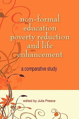 Non-Formal Education, Poverty Reduction and Life Enhancement: A Comparative Study Julia Preece