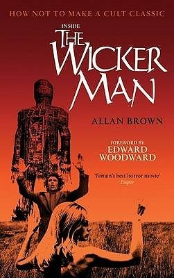 Inside The Wicker Man: How Not to Make a Cult Classic Allan Brown