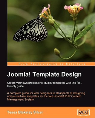 Joomla! Template Design: Create Your Own Professional-Quality Templates with This Fast, Friendly Guide Tessa Blakeley Silver