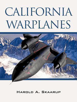 California Warplanes  by  Harold A. Skaarup