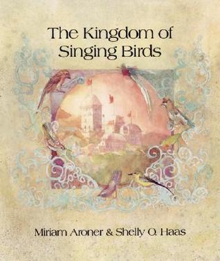 The Kingdom of Singing Birds  by  Miriam Aroner