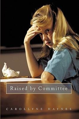 Raised By Committee  by  Carollyne Haynes