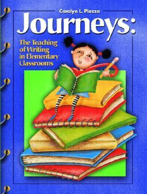Journeys the Teaching of Writing in the Elementary Classrooms  by  Carolyn L. Piazza
