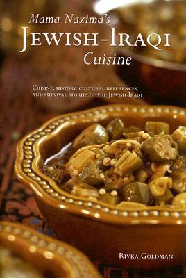 Mama Nazimas Jewish-Iraqi Cuisine: Cuisine, History, Cultural References, and Survival Stories of the Jewish-Iraqi Rivka Goldman