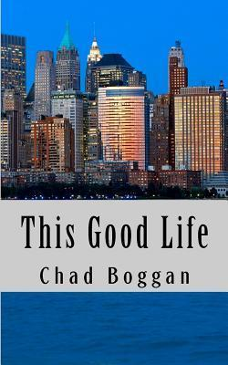 This Good Life  by  Chad Boggan