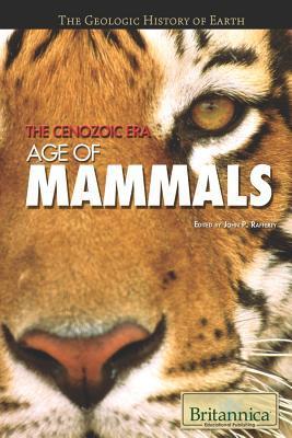 The Cenozoic Era: Age of Mammals John P. Rafferty