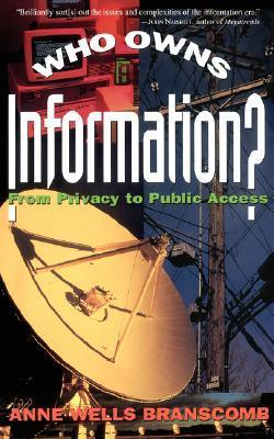 Who Owns Information?: From Privacy To Public Access  by  Anne Wells Branscomb