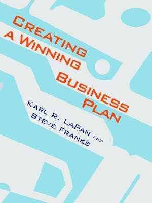 Creating a Winning Business Plan Karl R. Lapan