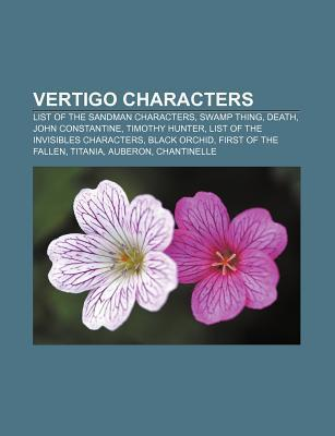 Vertigo Characters: List of the Sandman Characters, Swamp Thing, Death, John Constantine, Timothy Hunter, List of the Invisibles Character Source Wikipedia