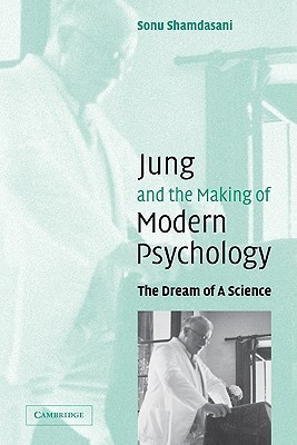 Jung and the Making of Modern Psychology: The Dream of a Science  by  Sonu Shamdasani