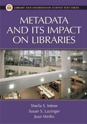 Metadata and Its Impact on Libraries Sheila S. Intner
