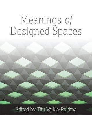 Meanings of Designed Spaces  by  Tiiu Poldma