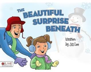 The Beautiful Surprise Beneath  by  Jill Lee