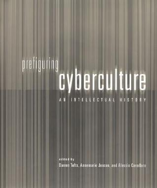 Prefiguring Cyberculture: An Intellectual History  by  Darren Tofts