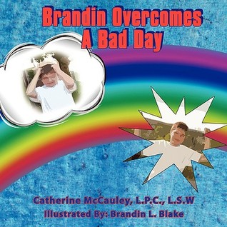Brandin Overcomes a Bad Day  by  Catherine McCauley