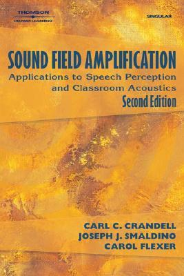 Sound Field Amplification: Applications to Speech Perception and Classroom Acoustics  by  Carl C. Crandell