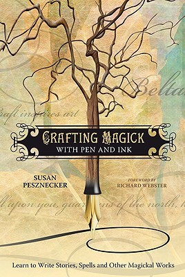 Crafting Magick with Pen and Ink: Learn to Write Stories, Spells and Other Magickal Works  by  Susan Pesznecker
