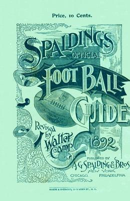 Spaldings Official Football Guide for 1892  by  Walter Chauncey Camp