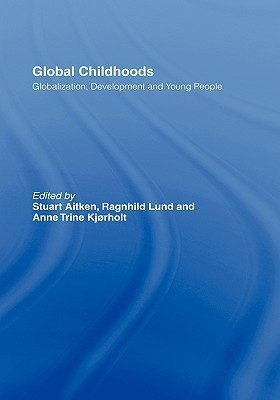Global Childhoods: Globalization, Development and Young People  by  Aitken Stuart