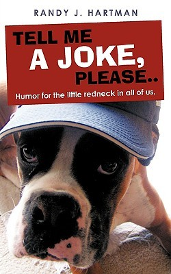 Tell Me a Joke, Please..: Humor for the Little Redneck in All of Us. Randy J. Hartman